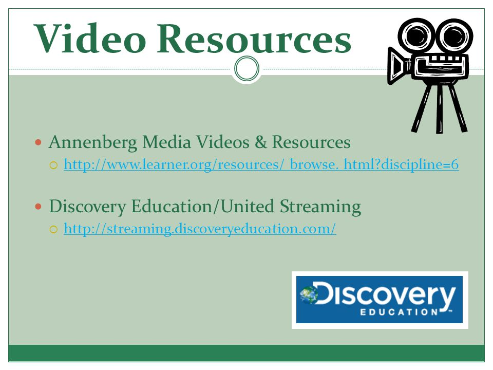Video Resources Annenberg Media Videos & Resources  http://www.learner.org/resources/ browse. html?discipline=6 Discovery Education/United Streaming