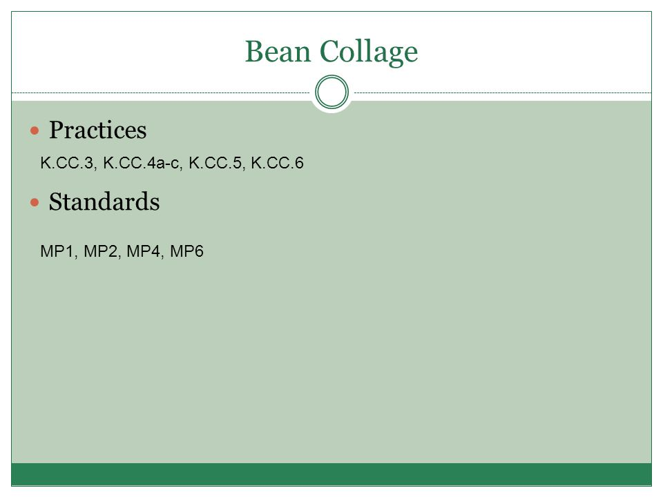 Bean Collage Practices Standards K.CC.3, K.CC.4a-c, K.CC.5, K.CC.6 MP1, MP2, MP4, MP6