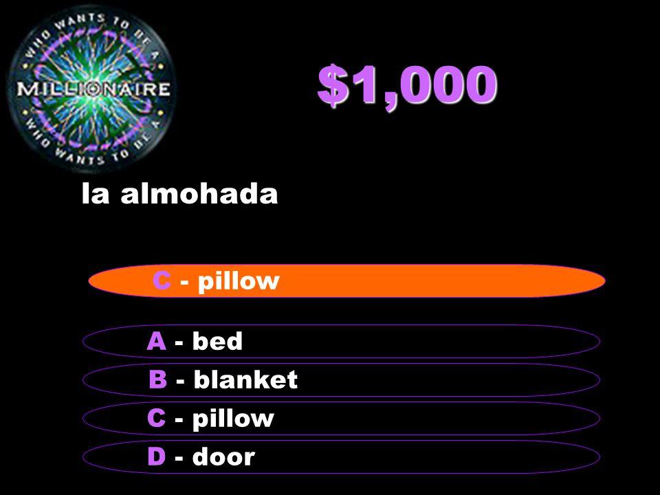 $1,000 la almohada B - blanket A - bed C - pillow D - door C - pillow