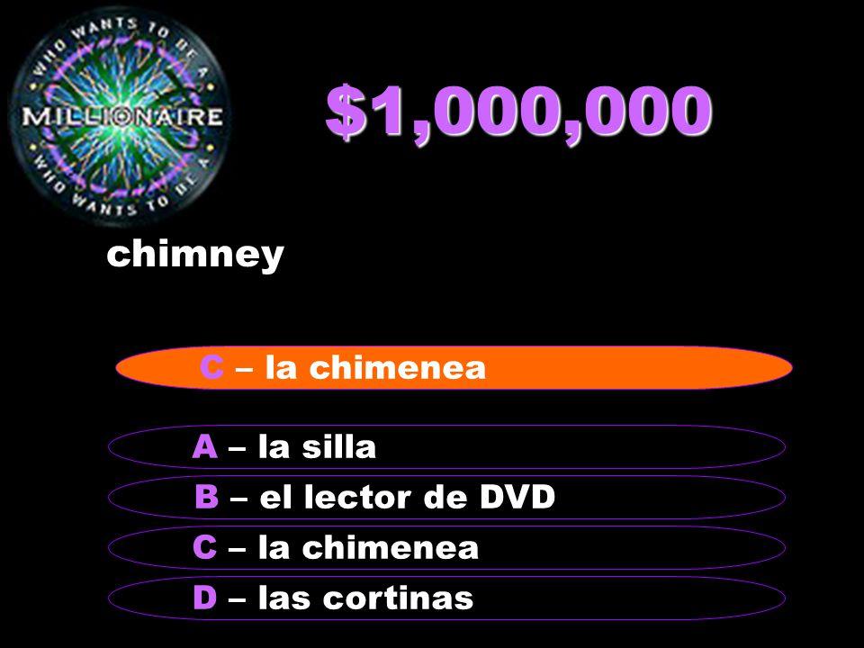$1,000,000 chimney B – el lector de DVD A – la silla C – la chimenea D – las cortinas C – la chimenea