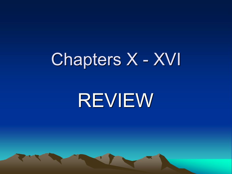 Chapters X - XVI REVIEW