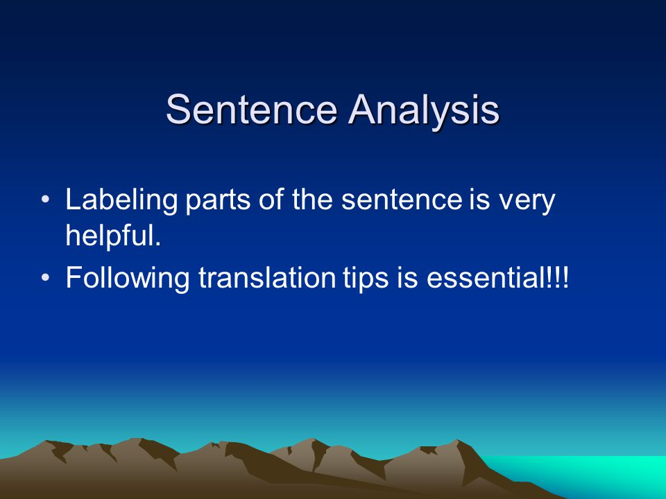 Sentence Analysis Labeling parts of the sentence is very helpful.