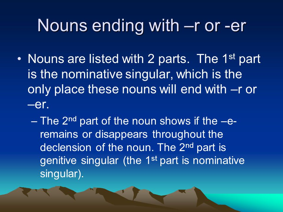 Adjectives Ending with –er There are also adjectives which end with – er in the masculine singular.