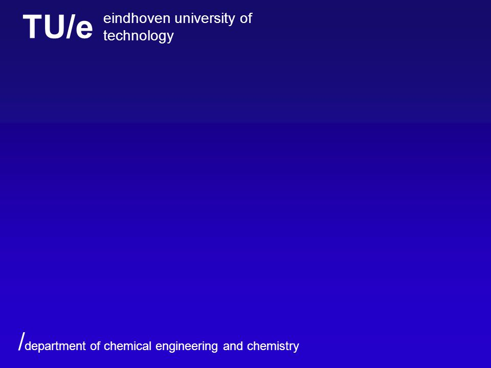 TU/e eindhoven university of technology / department of chemical engineering and chemistry