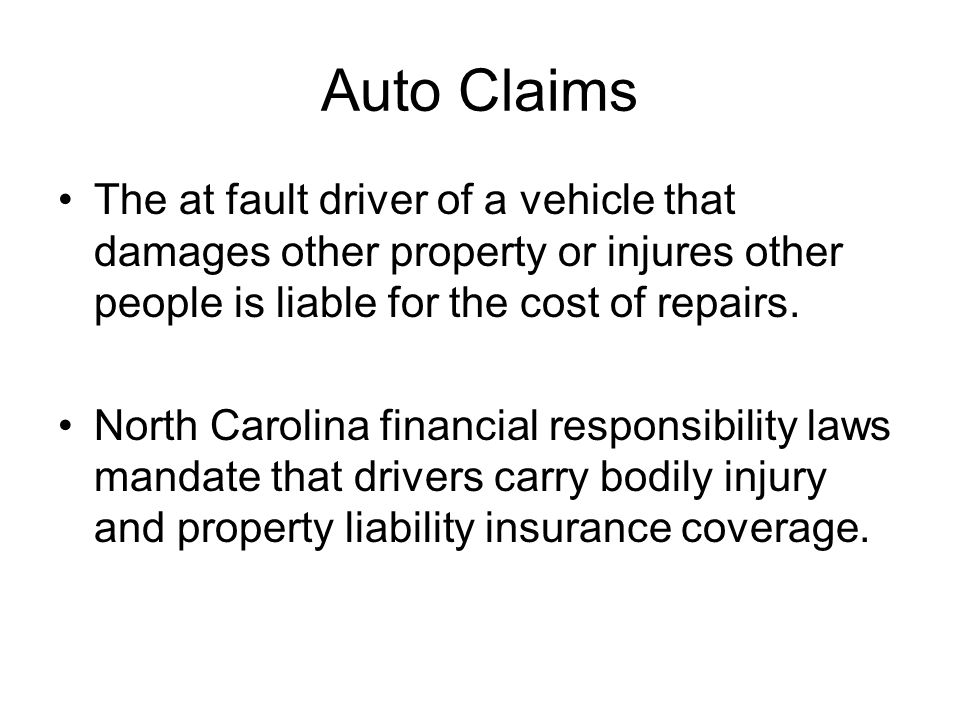 Auto Claims The at fault driver of a vehicle that damages other property or injures other people is liable for the cost of repairs. North Carolina fin