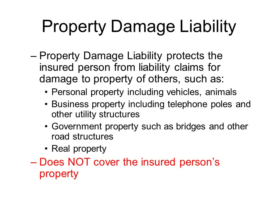 Property Damage Liability –Property Damage Liability protects the insured person from liability claims for damage to property of others, such as: Pers