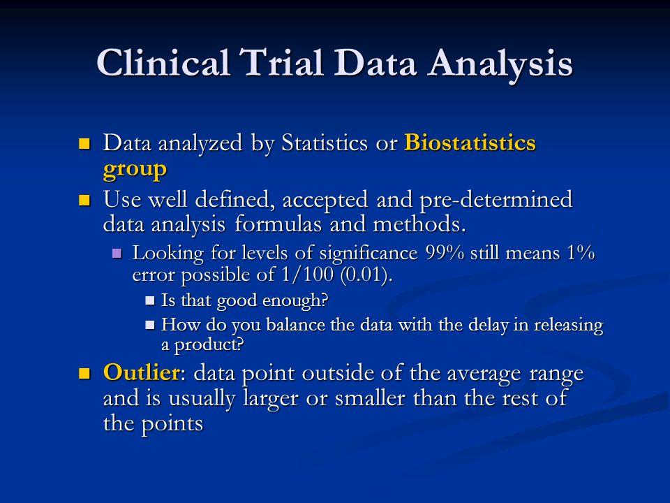 Clinical Trial Data Analysis Data analyzed by Statistics or Biostatistics group Data analyzed by Statistics or Biostatistics group Use well defined, a