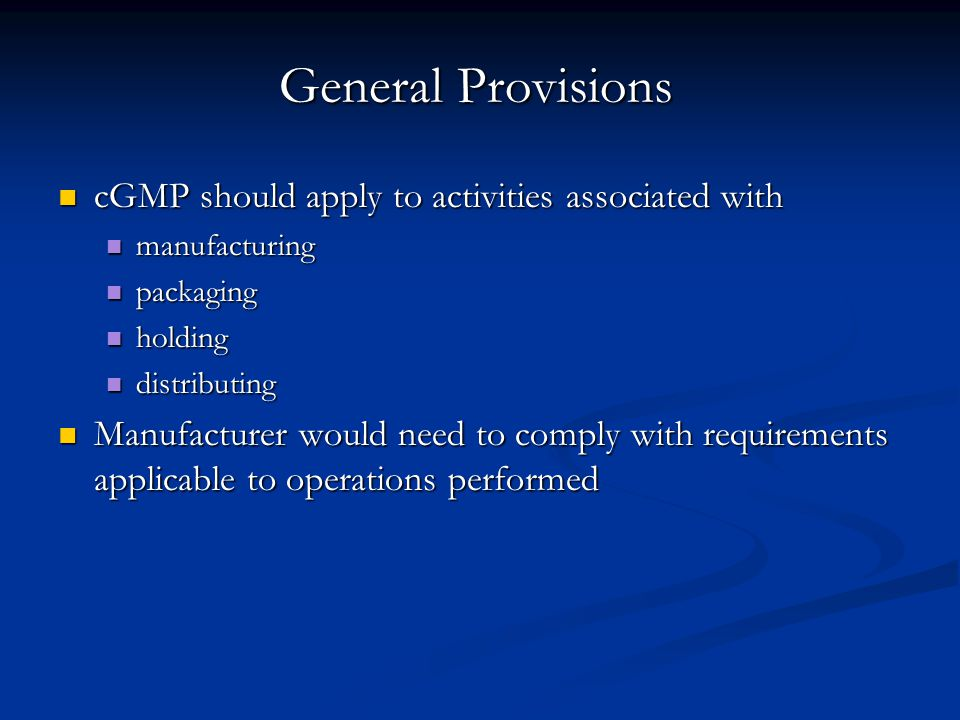 General Provisions cGMP should apply to activities associated with cGMP should apply to activities associated with manufacturing manufacturing packagi