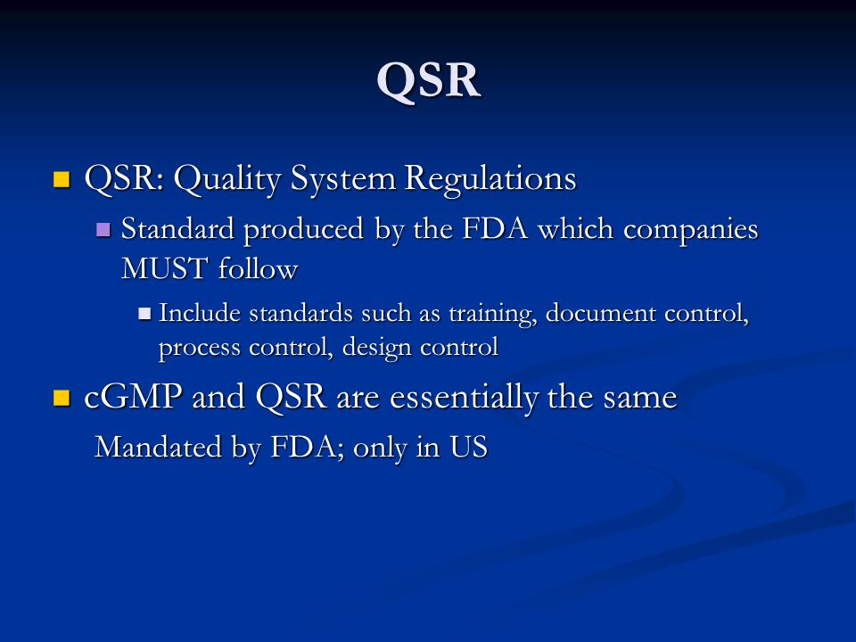 QSR QSR: Quality System Regulations QSR: Quality System Regulations Standard produced by the FDA which companies MUST follow Standard produced by the