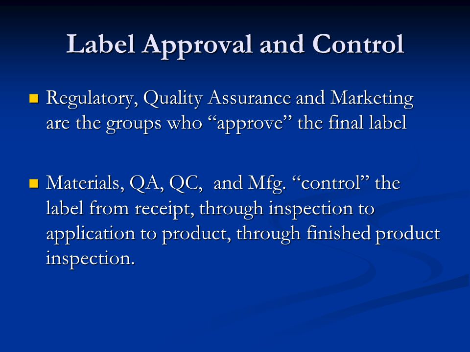 """Label Approval and Control Regulatory, Quality Assurance and Marketing are the groups who """"approve"""" the final label Regulatory, Quality Assurance and"""