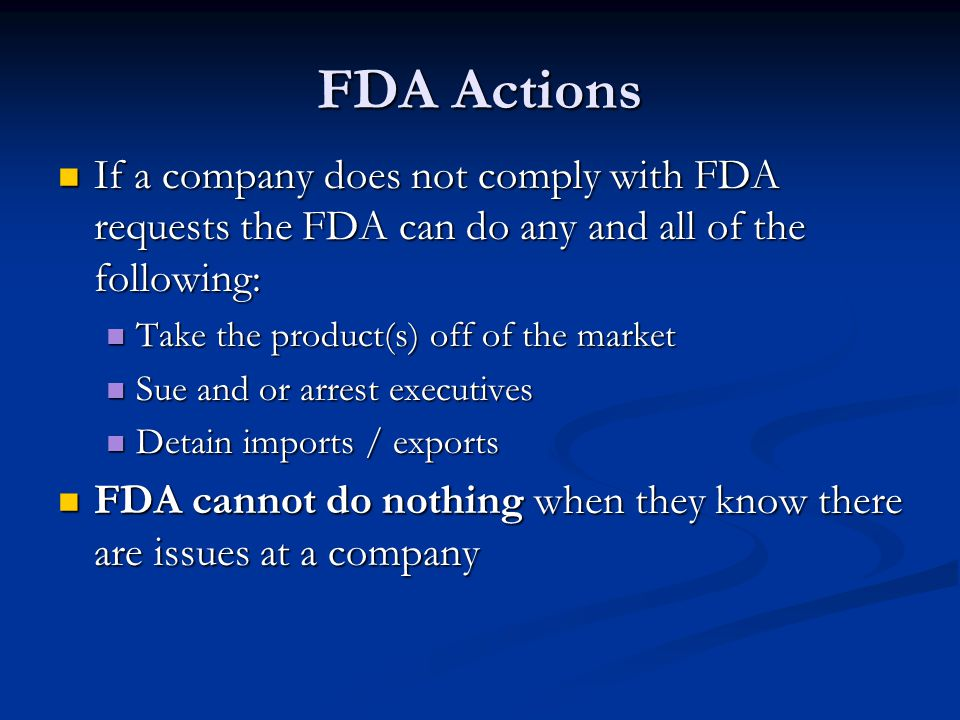 FDA Actions If a company does not comply with FDA requests the FDA can do any and all of the following: If a company does not comply with FDA requests