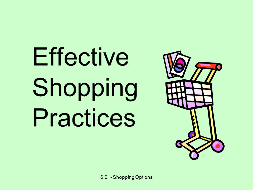 6.01- Shopping Options Effective Shopping Practices