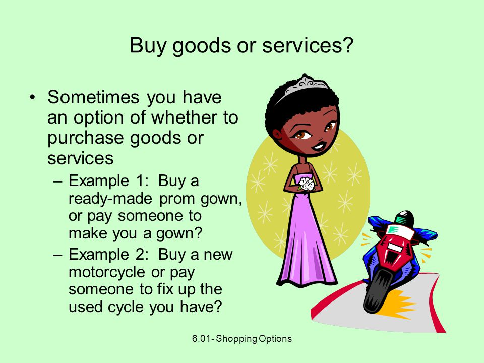 6.01- Shopping Options Shop in stores or at home? Let's review the pros and cons of shopping in a store Let's review the pros and cons of shopping at