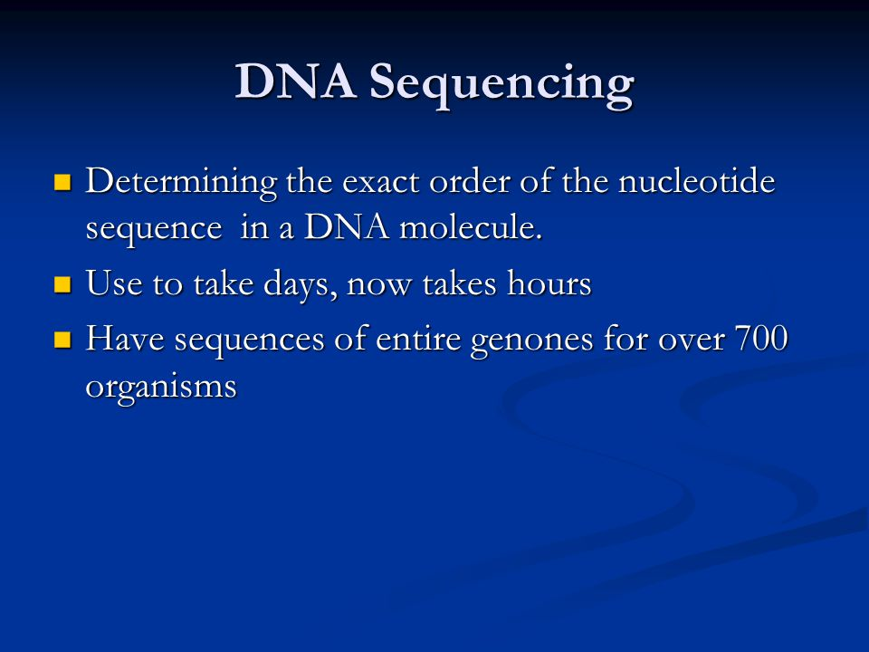 DNA Sequencing Determining the exact order of the nucleotide sequence in a DNA molecule. Determining the exact order of the nucleotide sequence in a D
