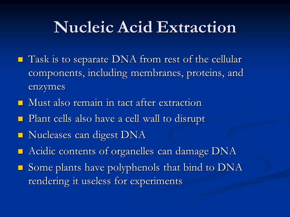 Nucleic Acid Extraction Task is to separate DNA from rest of the cellular components, including membranes, proteins, and enzymes Task is to separate D