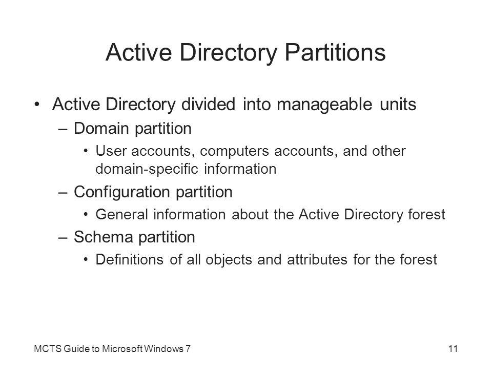 Active Directory Partitions Active Directory divided into manageable units –Domain partition User accounts, computers accounts, and other domain-speci