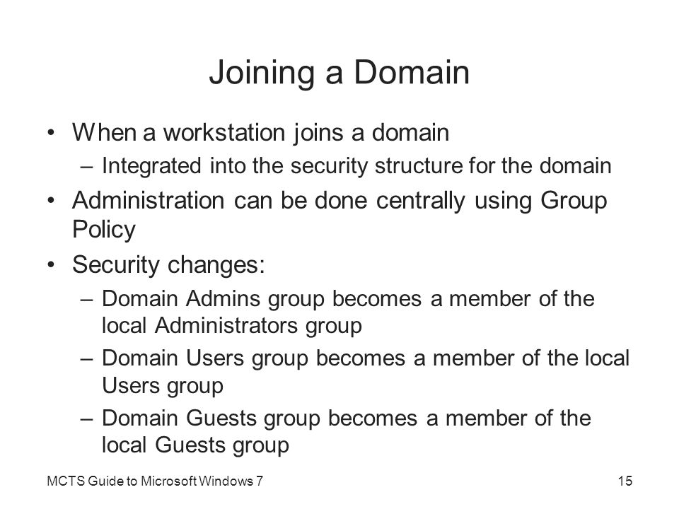Joining a Domain When a workstation joins a domain –Integrated into the security structure for the domain Administration can be done centrally using G
