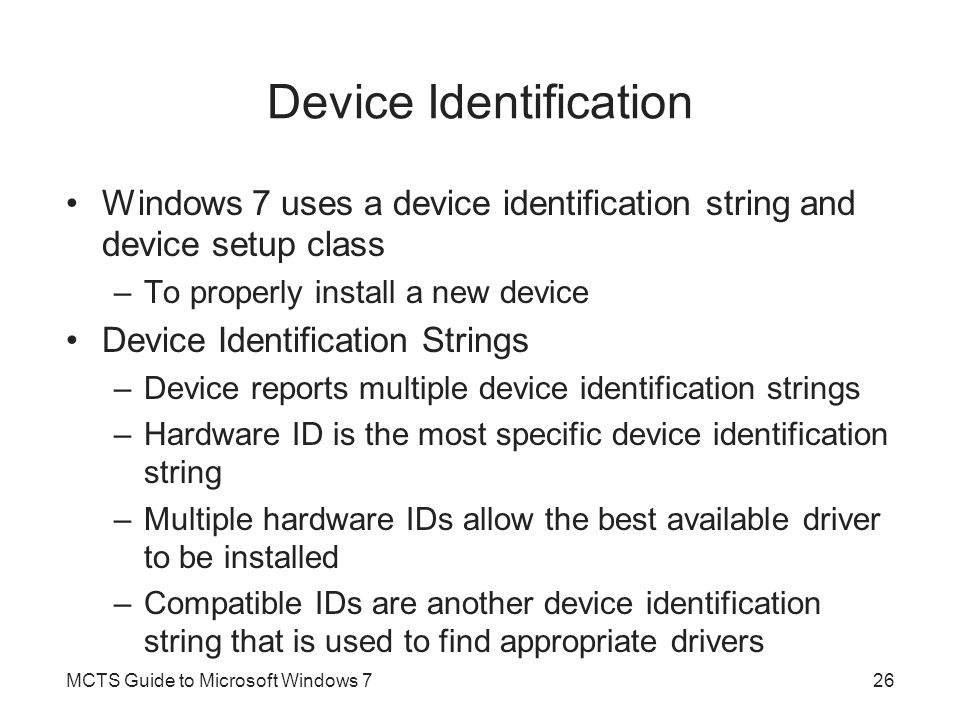 Device Identification Windows 7 uses a device identification string and device setup class –To properly install a new device Device Identification Str