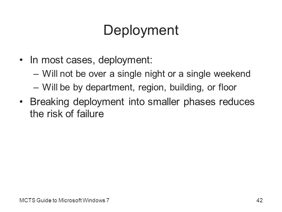 Deployment In most cases, deployment: –Will not be over a single night or a single weekend –Will be by department, region, building, or floor Breaking