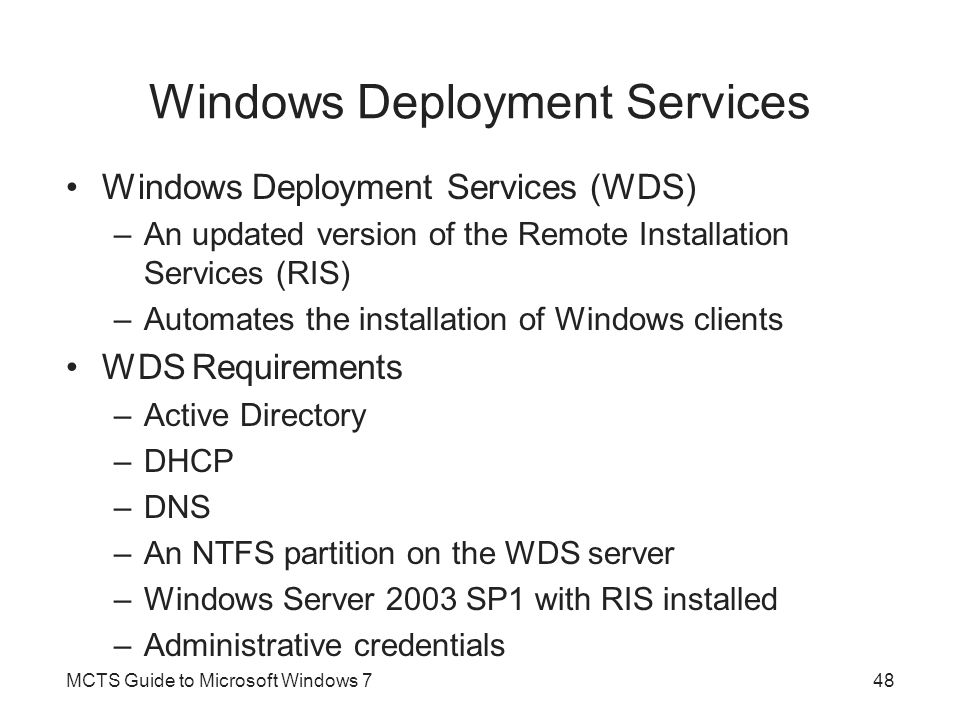 Windows Deployment Services Windows Deployment Services (WDS) –An updated version of the Remote Installation Services (RIS) –Automates the installatio