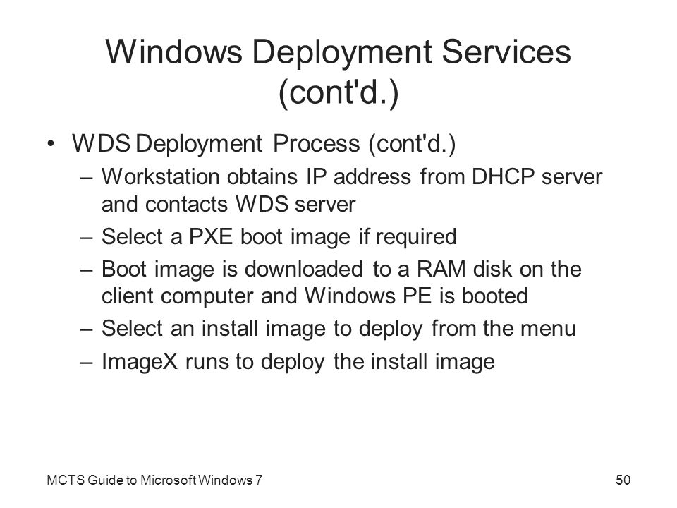 Windows Deployment Services (cont'd.) WDS Deployment Process (cont'd.) –Workstation obtains IP address from DHCP server and contacts WDS server –Selec