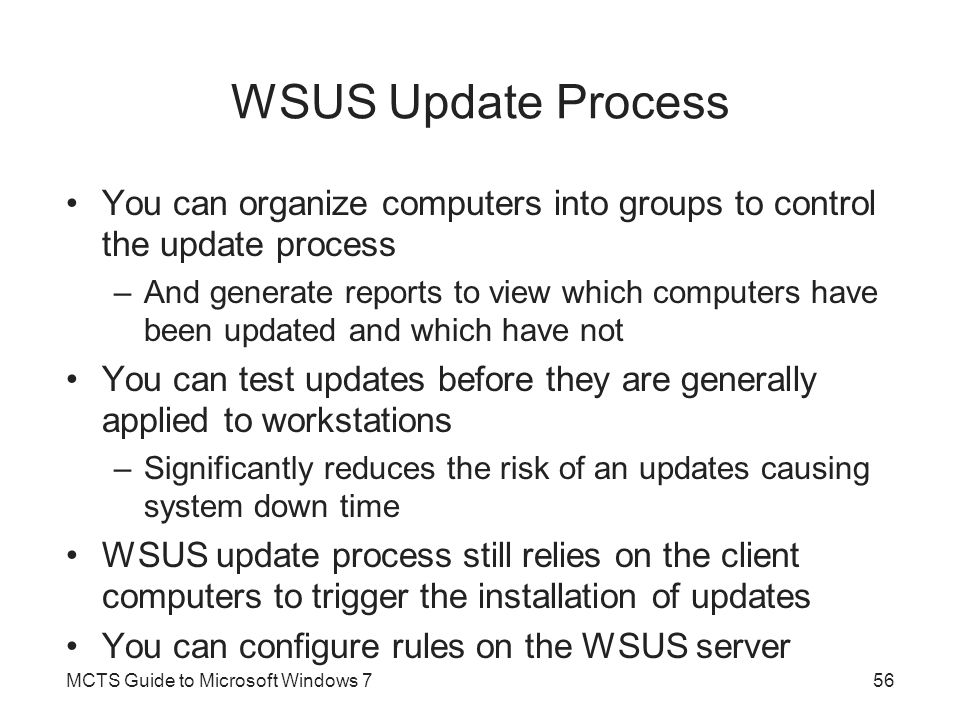 WSUS Update Process You can organize computers into groups to control the update process –And generate reports to view which computers have been updat