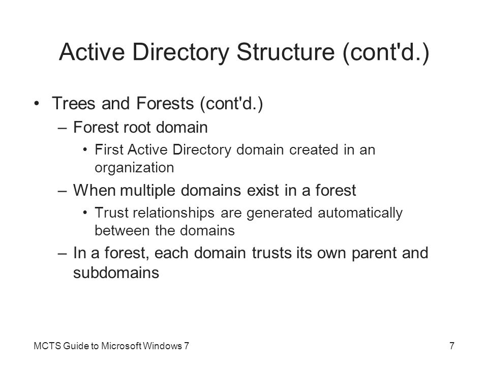 Active Directory Structure (cont'd.) Trees and Forests (cont'd.) –Forest root domain First Active Directory domain created in an organization –When mu