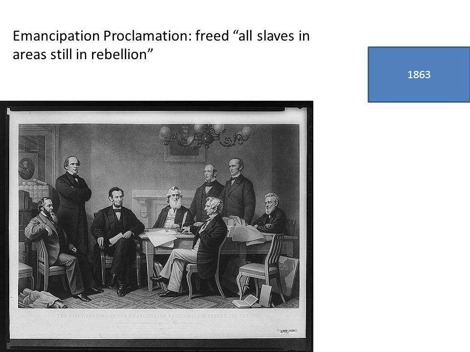 1863 Emancipation Proclamation: freed all slaves in areas still in rebellion