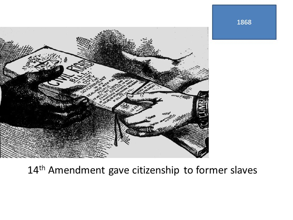 1868 14 th Amendment gave citizenship to former slaves