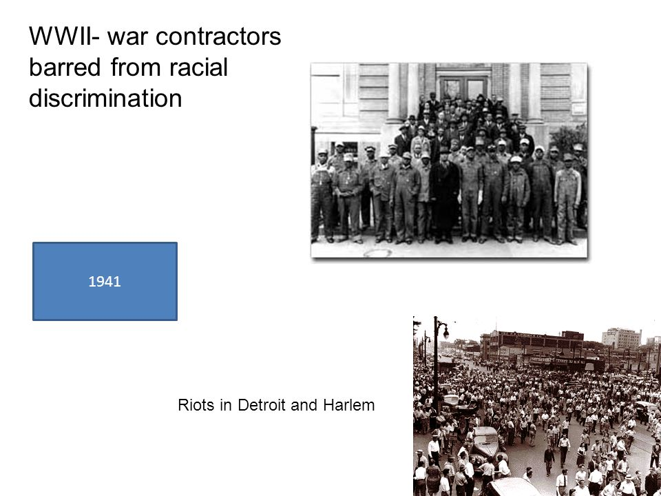 1941 WWII- war contractors barred from racial discrimination Riots in Detroit and Harlem