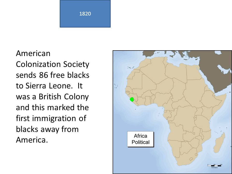 1820 American Colonization Society sends 86 free blacks to Sierra Leone.