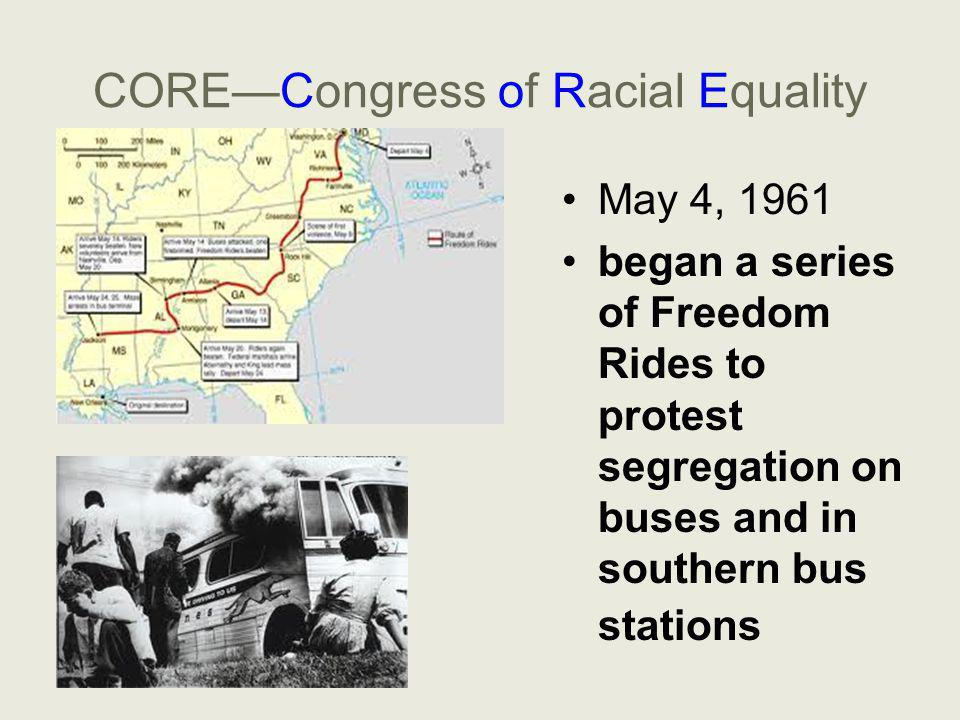 CORE—Congress of Racial Equality May 4, 1961 began a series of Freedom Rides to protest segregation on buses and in southern bus stations