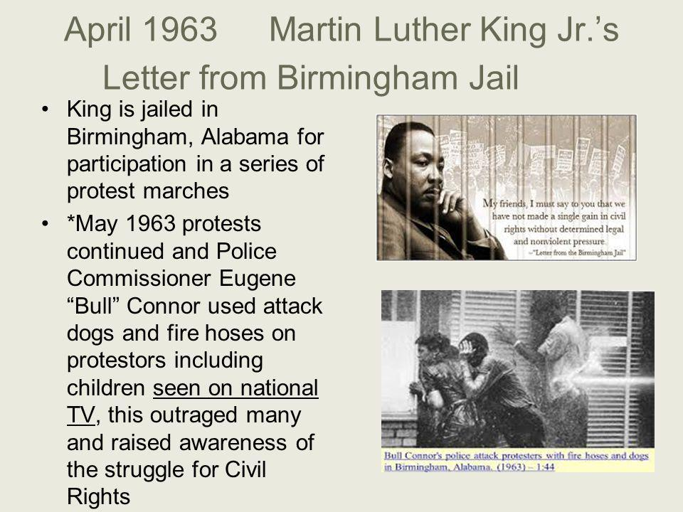 April 1963Martin Luther King Jr.'s Letter from Birmingham Jail King is jailed in Birmingham, Alabama for participation in a series of protest marches