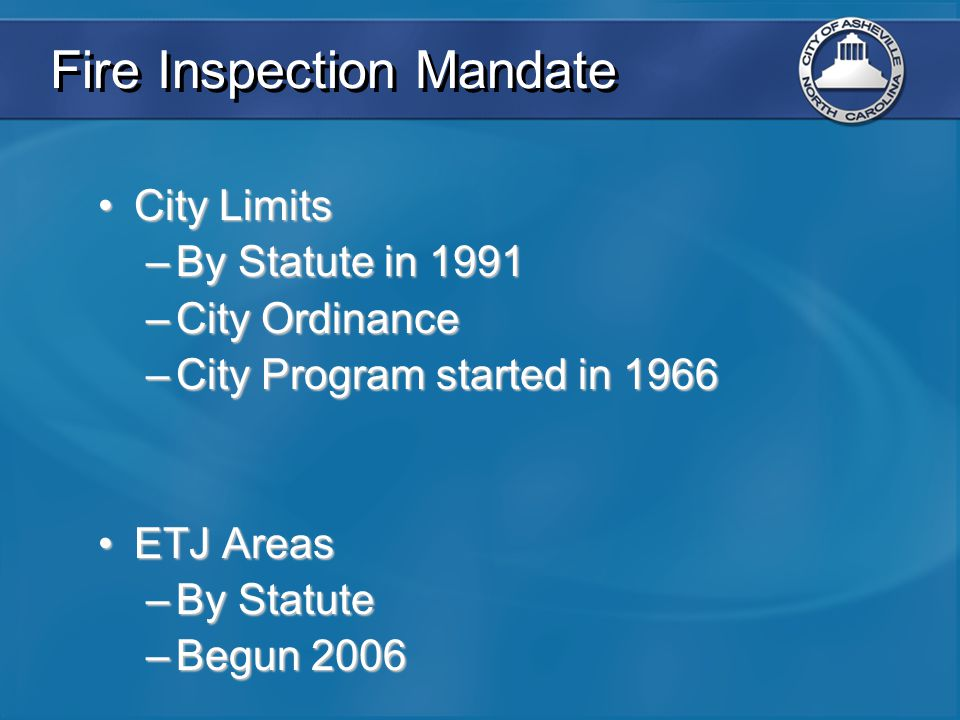 Fire Inspection Mandate City LimitsCity Limits –By Statute in 1991 –City Ordinance –City Program started in 1966 ETJ AreasETJ Areas –By Statute –Begun