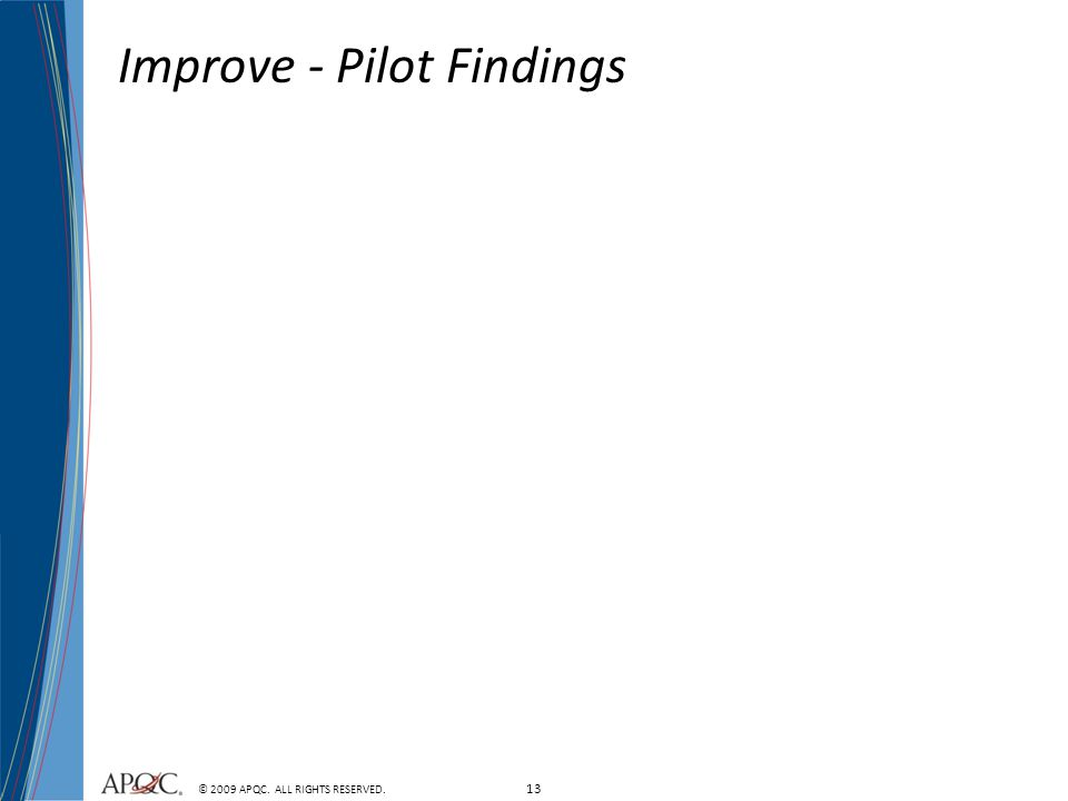 13 © 2009 APQC. ALL RIGHTS RESERVED. Improve - Pilot Findings