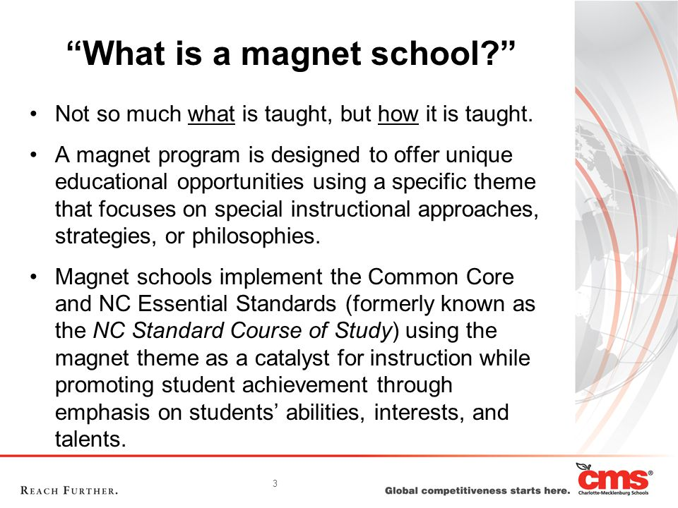 3 What is a magnet school Not so much what is taught, but how it is taught.