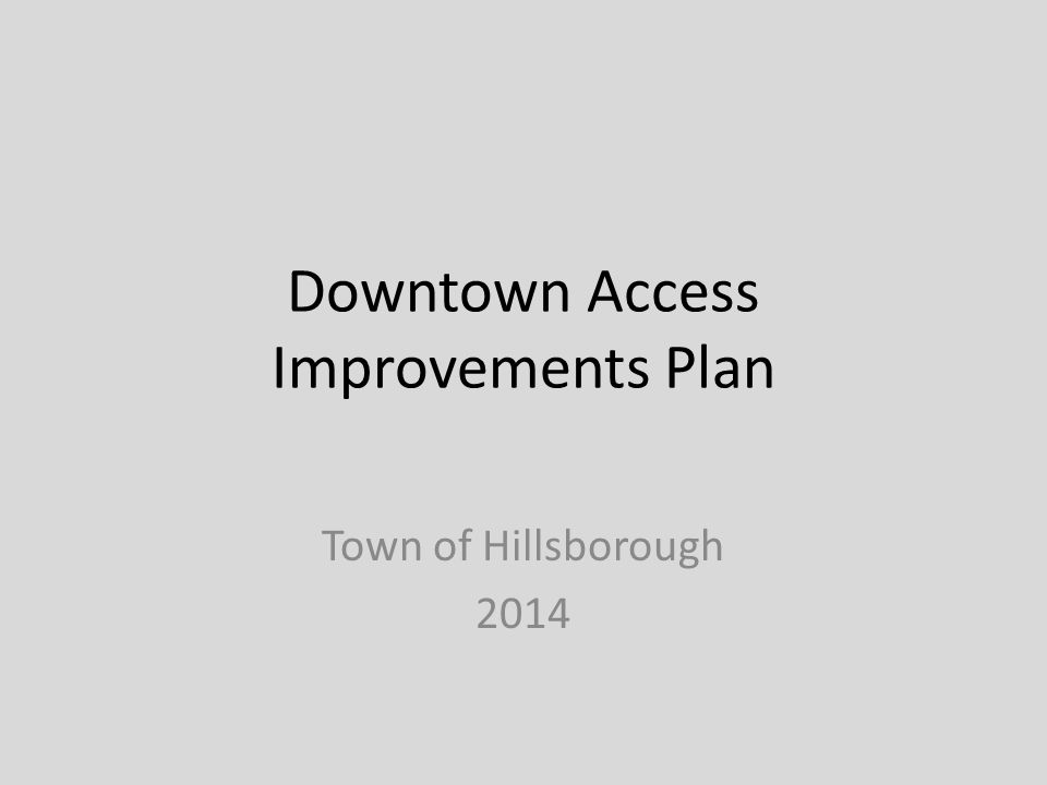 Downtown Access Improvements Plan Town of Hillsborough 2014