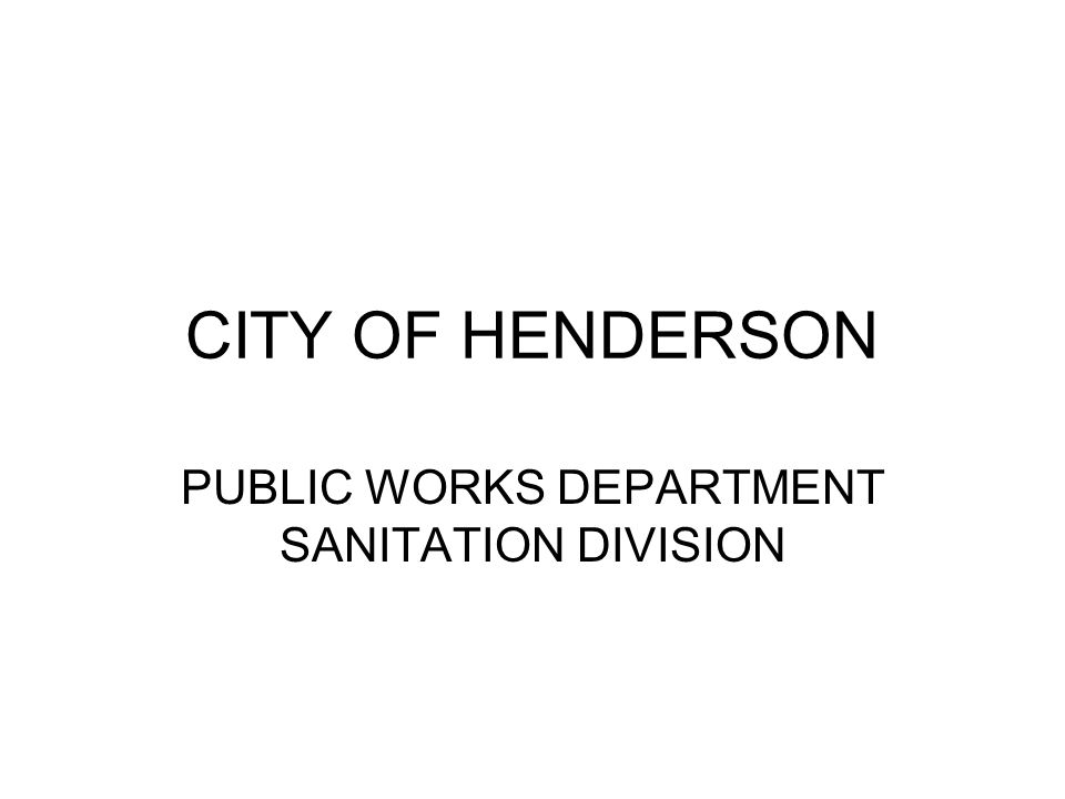CITY OF HENDERSON PUBLIC WORKS DEPARTMENT SANITATION DIVISION