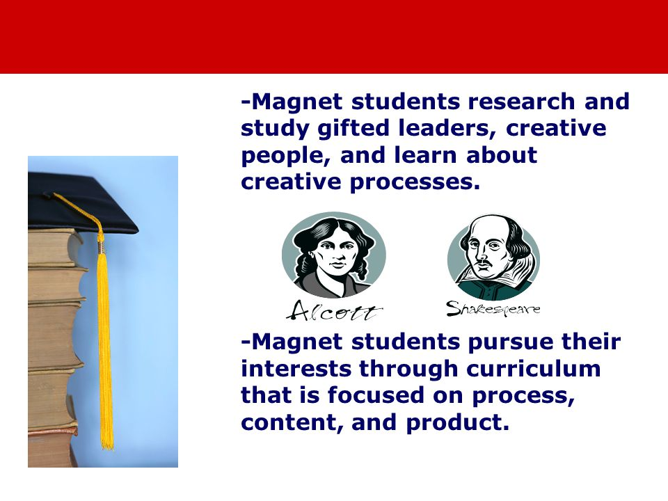-Magnet students research and study gifted leaders, creative people, and learn about creative processes.