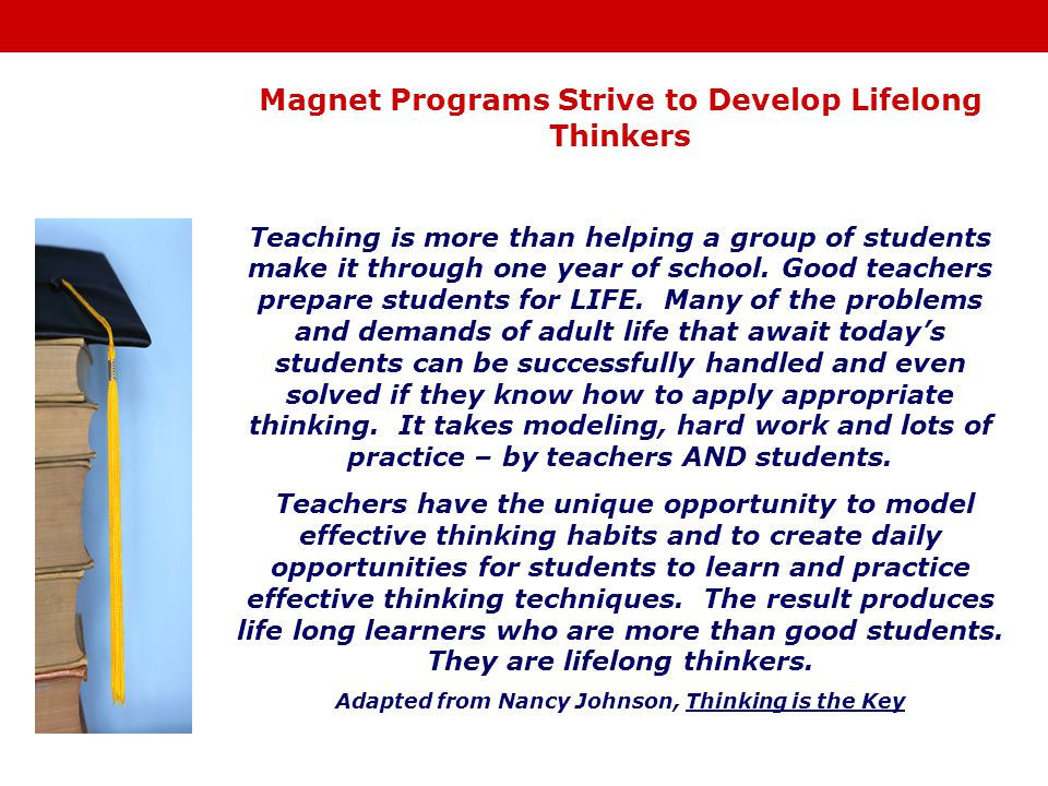 Magnet Programs Strive to Develop Lifelong Thinkers Teaching is more than helping a group of students make it through one year of school.