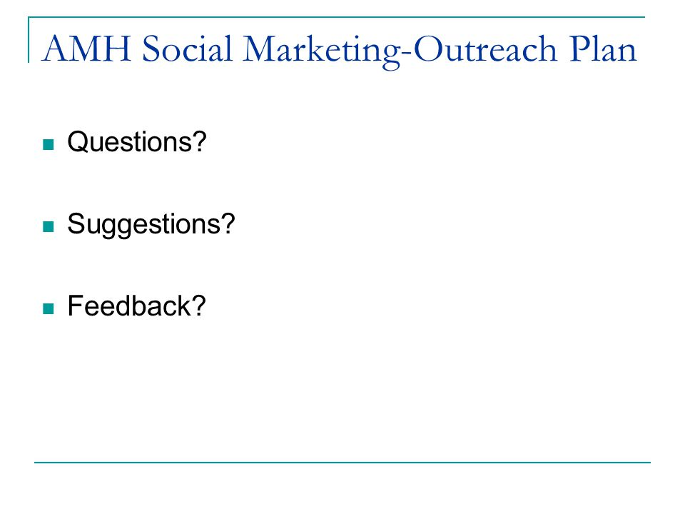 AMH Social Marketing-Outreach Plan Questions Suggestions Feedback