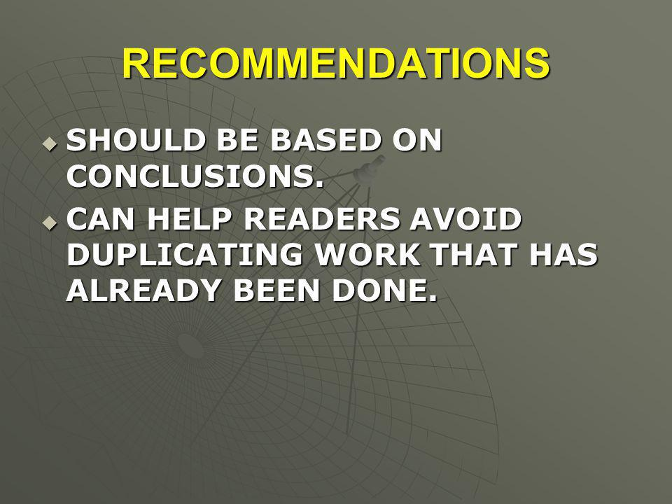 RECOMMENDATIONS  SHOULD BE BASED ON CONCLUSIONS.  CAN HELP READERS AVOID DUPLICATING WORK THAT HAS ALREADY BEEN DONE.