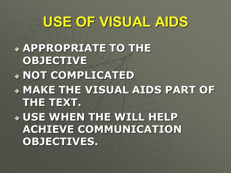 USE OF VISUAL AIDS  APPROPRIATE TO THE OBJECTIVE  NOT COMPLICATED  MAKE THE VISUAL AIDS PART OF THE TEXT.