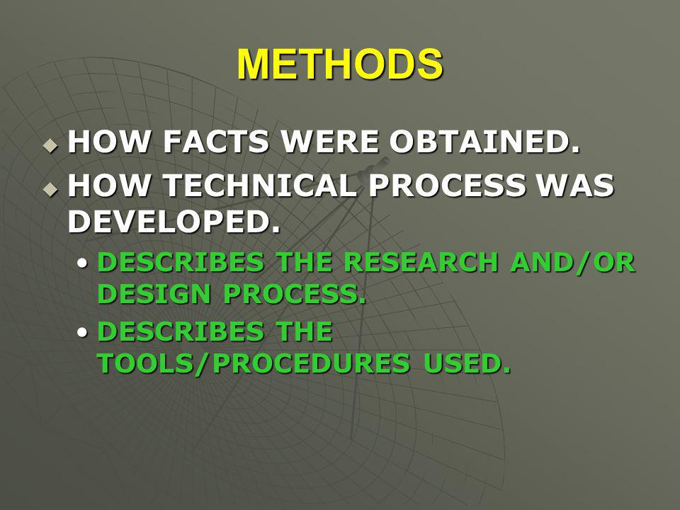 METHODS  HOW FACTS WERE OBTAINED.  HOW TECHNICAL PROCESS WAS DEVELOPED.