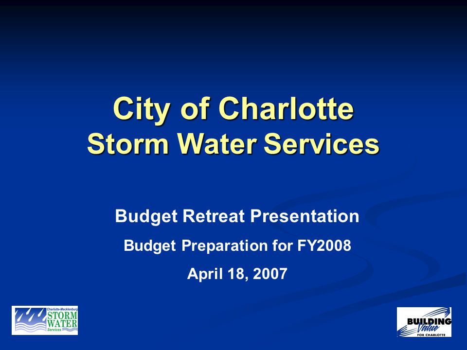 City of Charlotte Storm Water Services Budget Retreat Presentation Budget Preparation for FY2008 April 18, 2007