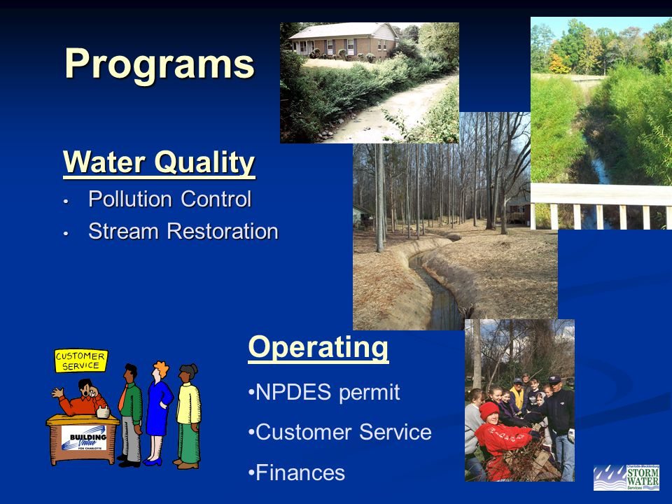 2 Programs Programs Water Quality Pollution Control Pollution Control Stream Restoration Stream Restoration Operating NPDES permit Customer Service Finances