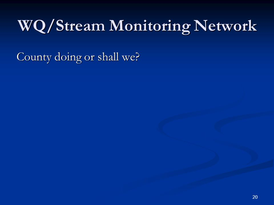 20 WQ/Stream Monitoring Network County doing or shall we