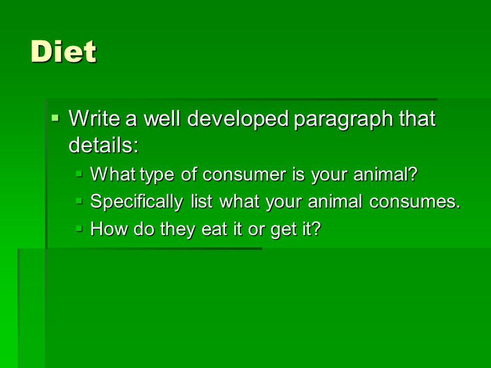 Diet  Write a well developed paragraph that details:  What type of consumer is your animal.