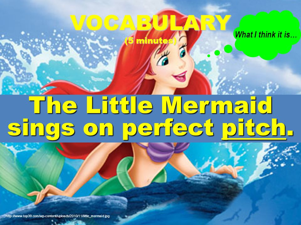 The Little Mermaid sings on perfect pitch.