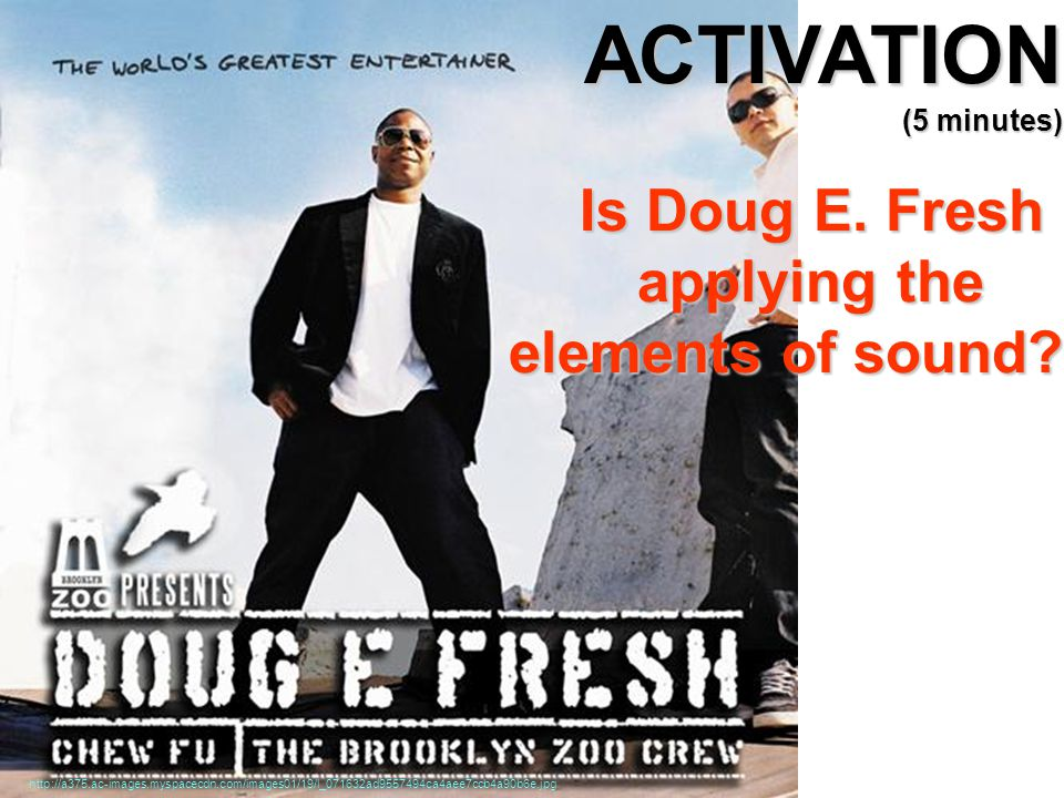 ACTIVATION (5 minutes) Is Doug E. Fresh applying the elements of sound.